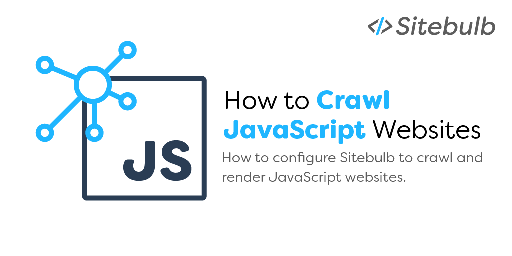 How to Crawl JavaScript Websites | Sitebulb