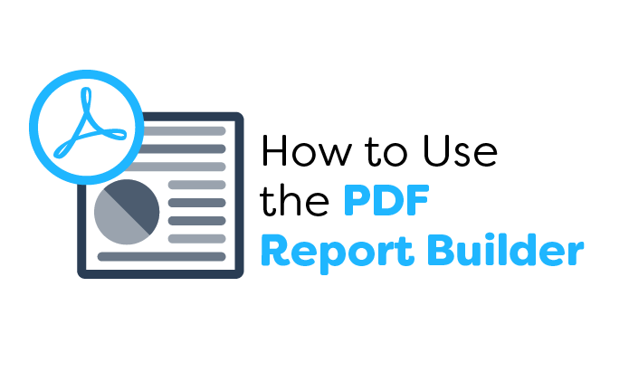 How to Use the PDF Report Builder