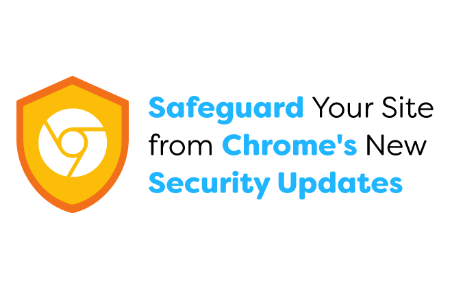 Safeguard Your Site from Chrome's New Security Updates